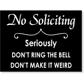 """No Soliciting Sign - Seriously Don't Ring The Bell - Don't Make it Weird 