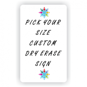 Pick Your Size Custom Vertical Dry Erase Sign