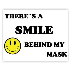 There's A Smile Behind My Mask sign