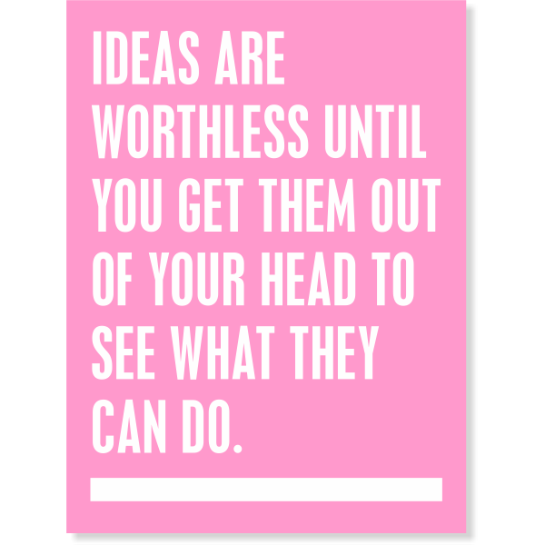 "Ideas Are Worthless Until You Get Them Out Poster Sign - 18"" x 24"""