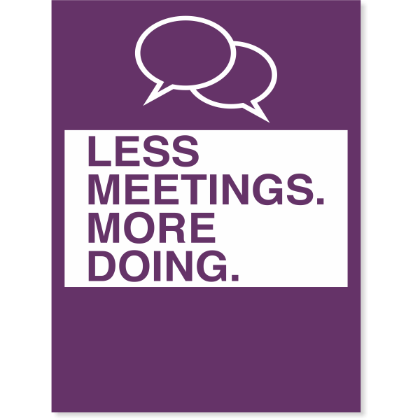 "Less Meetings. More Doing. Poster Sign - 18"" x 24"""