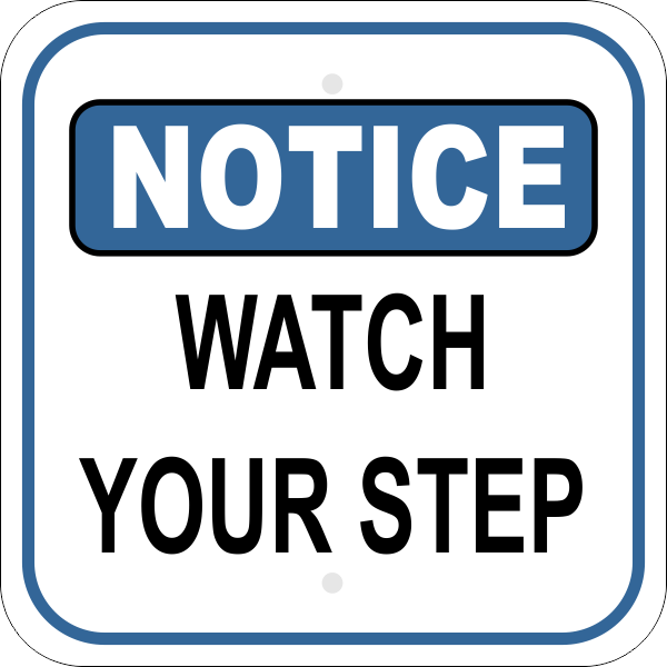 Notice Sign - WATCH YOUR STEP