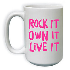 Rock It Own It Live It Mug